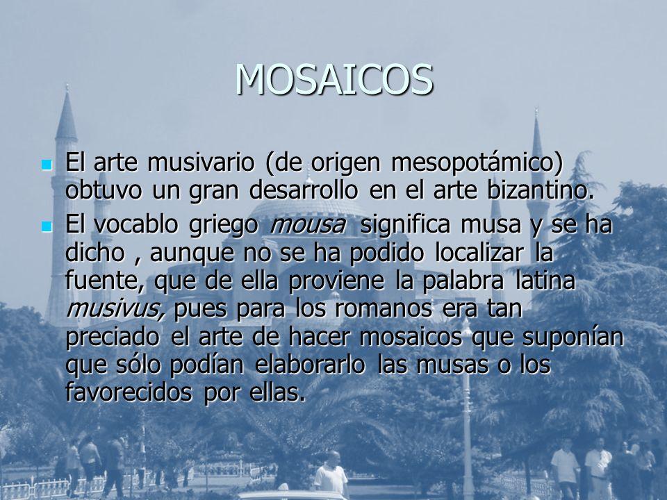 MOSAICOS El arte musivario (de origen mesopotámico) obtuvo un gran desarrollo en el arte bizantino. El arte musivario (de origen mesopotámico) obtuvo