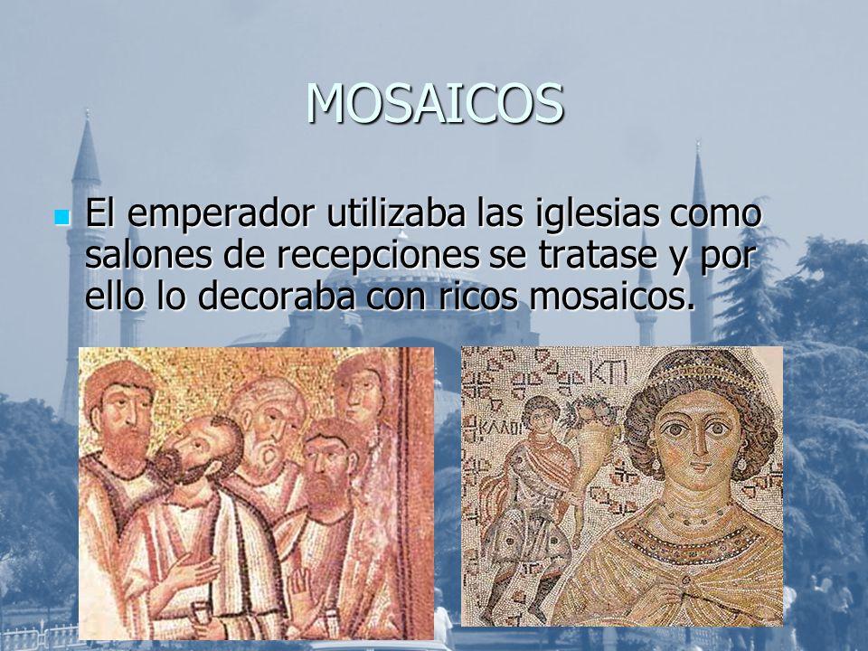 MOSAICOS El emperador utilizaba las iglesias como salones de recepciones se tratase y por ello lo decoraba con ricos mosaicos. El emperador utilizaba