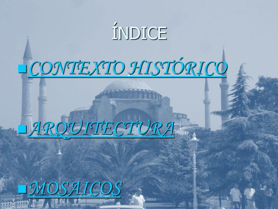 ÍNDICE CONTEXTO HISTÓRICO CONTEXTO HISTÓRICO CONTEXTO HISTÓRICO CONTEXTO HISTÓRICO ARQUITECTURA ARQUITECTURA ARQUITECTURA MOSAICOS MOSAICOS MOSAICOS