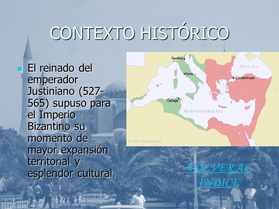 CONTEXTO HISTÓRICO El reinado del emperador Justiniano (527- 565) supuso para el Imperio Bizantino su momento de mayor expansión territorial y esplendor cultural.