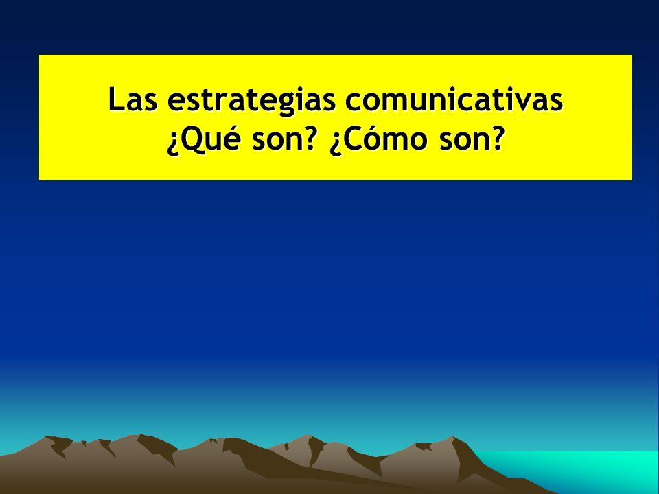 Las estrategias comunicativas ¿Qué son? ¿Cómo son?