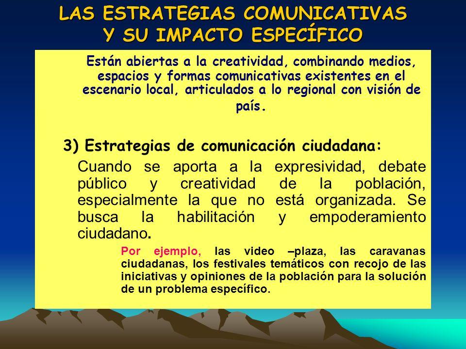 LAS ESTRATEGIAS COMUNICATIVAS Y SU IMPACTO ESPECÍFICO Están abiertas a la creatividad, combinando medios, espacios y formas comunicativas existentes e