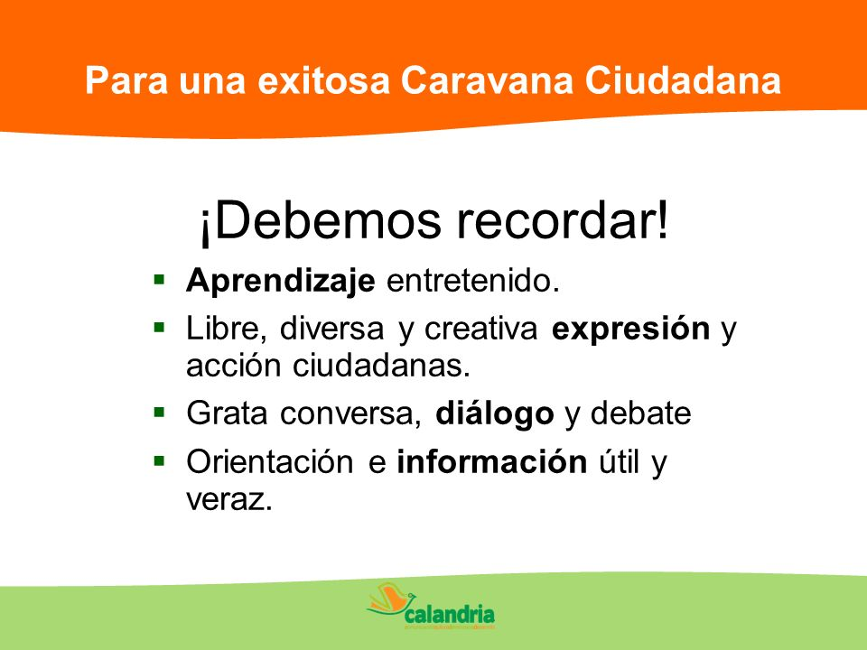 ¡Debemos recordar! Aprendizaje entretenido. Libre, diversa y creativa expresión y acción ciudadanas. Grata conversa, diálogo y debate Orientación e in