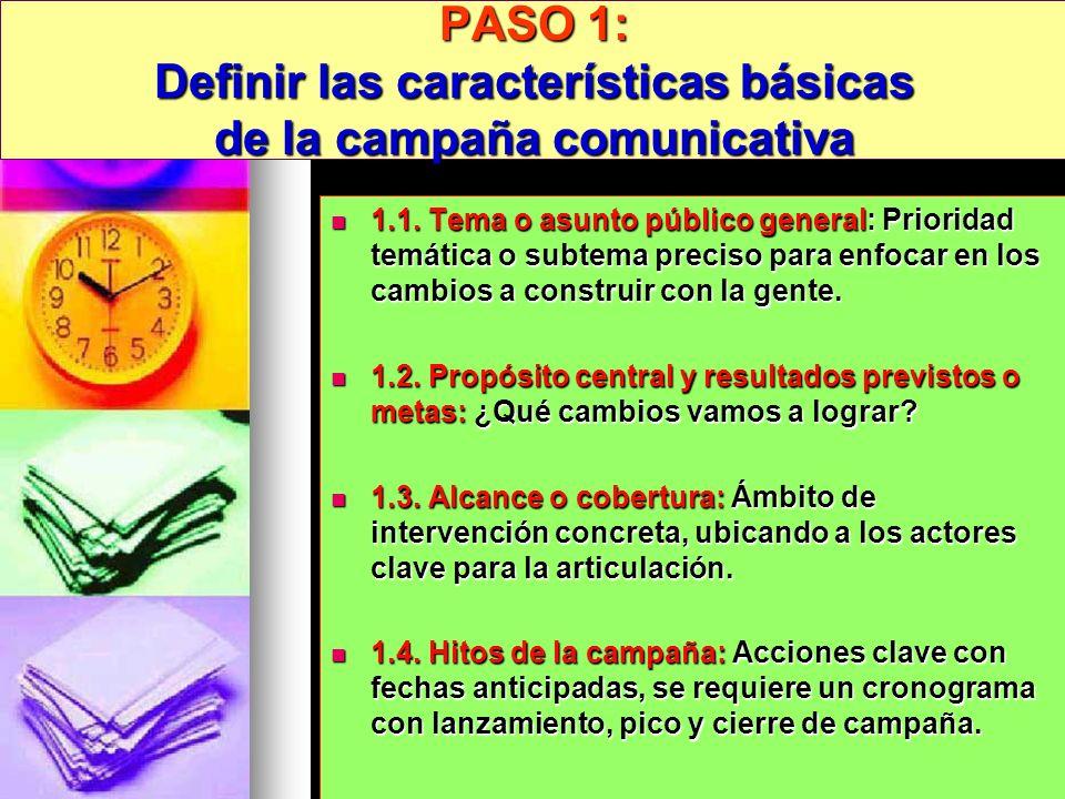 PASO 1: Definir las características básicas de la campaña comunicativa 1.1. Tema o asunto público general: Prioridad temática o subtema preciso para e