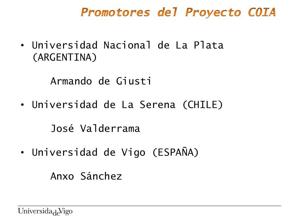 Universidad Nacional de La Plata (ARGENTINA) Armando de Giusti Universidad de La Serena (CHILE) José Valderrama Universidad de Vigo (ESPAÑA) Anxo Sánc