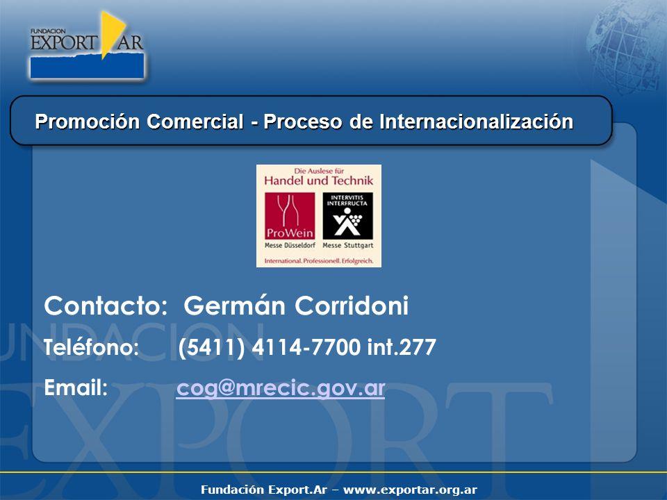 Fundación Export.Ar – www.exportar.org.ar Promoción Comercial - Proceso de Internacionalización Contacto: Germán Corridoni Teléfono: (5411) 4114-7700 int.277 Email: cog@mrecic.gov.arcog@mrecic.gov.ar
