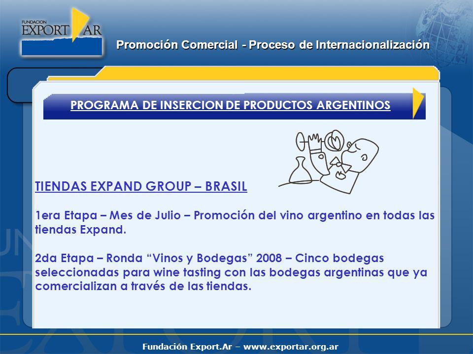 Fundación Export.Ar – www.exportar.org.ar PROGRAMA DE INSERCION DE PRODUCTOS ARGENTINOS TIENDAS EXPAND GROUP – BRASIL 1era Etapa – Mes de Julio – Promoción del vino argentino en todas las tiendas Expand.