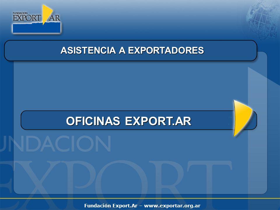 Fundación Export.Ar – www.exportar.org.ar ASISTENCIA A EXPORTADORES OFICINAS EXPORT.AR