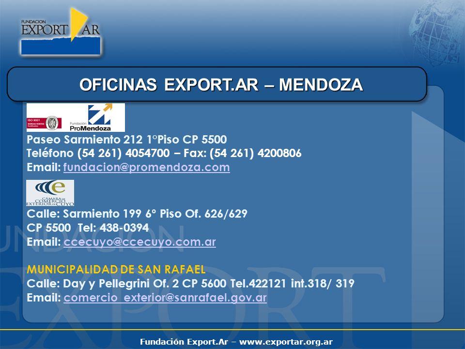Fundación Export.Ar – www.exportar.org.ar OFICINAS EXPORT.AR – MENDOZA Paseo Sarmiento 212 1°Piso CP 5500 Teléfono (54 261) 4054700 – Fax: (54 261) 4200806 Email: fundacion@promendoza.comfundacion@promendoza.com Calle: Sarmiento 199 6° Piso Of.