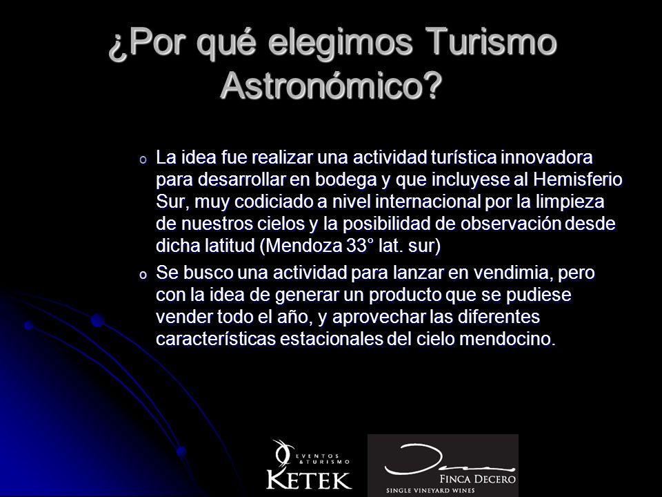 ¿Por qué elegimos Turismo Astronómico? o La idea fue realizar una actividad turística innovadora para desarrollar en bodega y que incluyese al Hemisfe