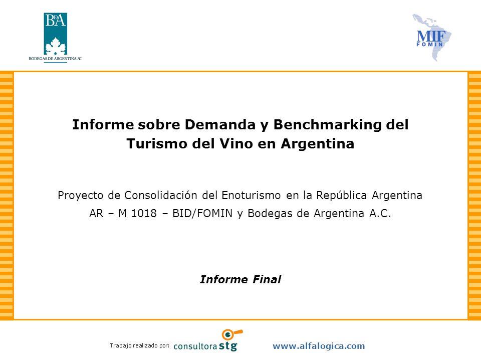 Trabajo realizado por: www.alfalogica.com Informe sobre Demanda y Benchmarking del Turismo del Vino en Argentina Proyecto de Consolidación del Enoturi