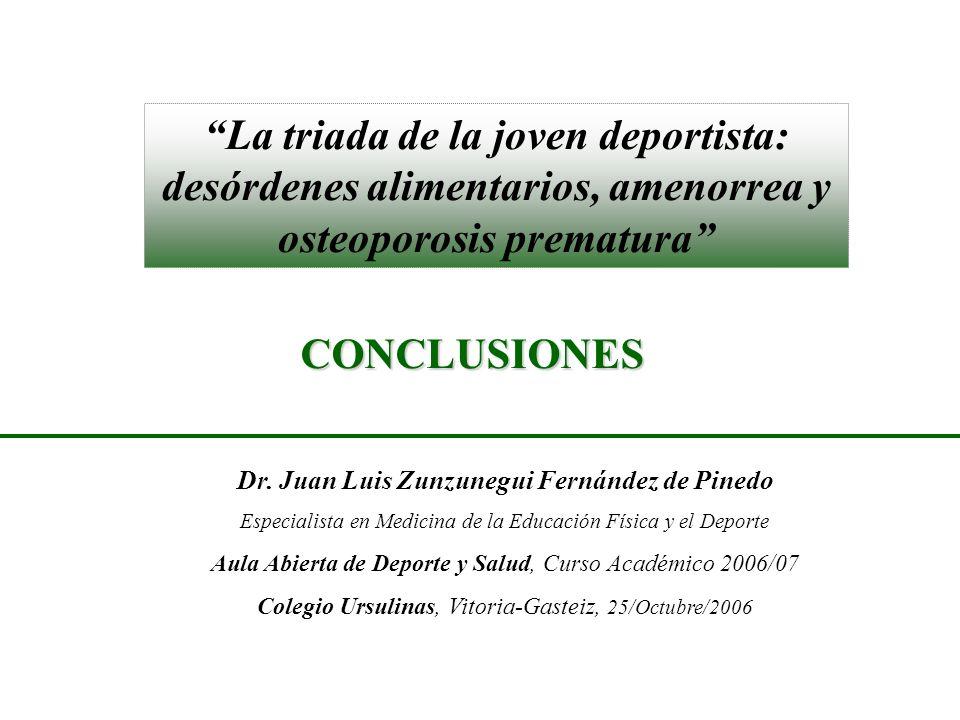 La triada de la joven deportista: desórdenes alimentarios, amenorrea y osteoporosis prematura Dr. Juan Luis Zunzunegui Fernández de Pinedo Especialist