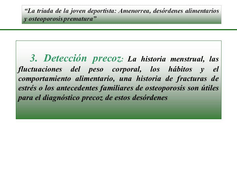 La triada de la joven deportista: Amenorrea, desórdenes alimentarios y osteoporosis prematura 3. Detección precoz : La historia menstrual, las fluctua