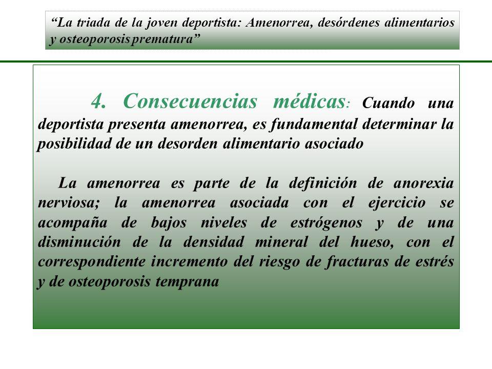 La triada de la joven deportista: Amenorrea, desórdenes alimentarios y osteoporosis prematura 4. Consecuencias médicas : Cuando una deportista present