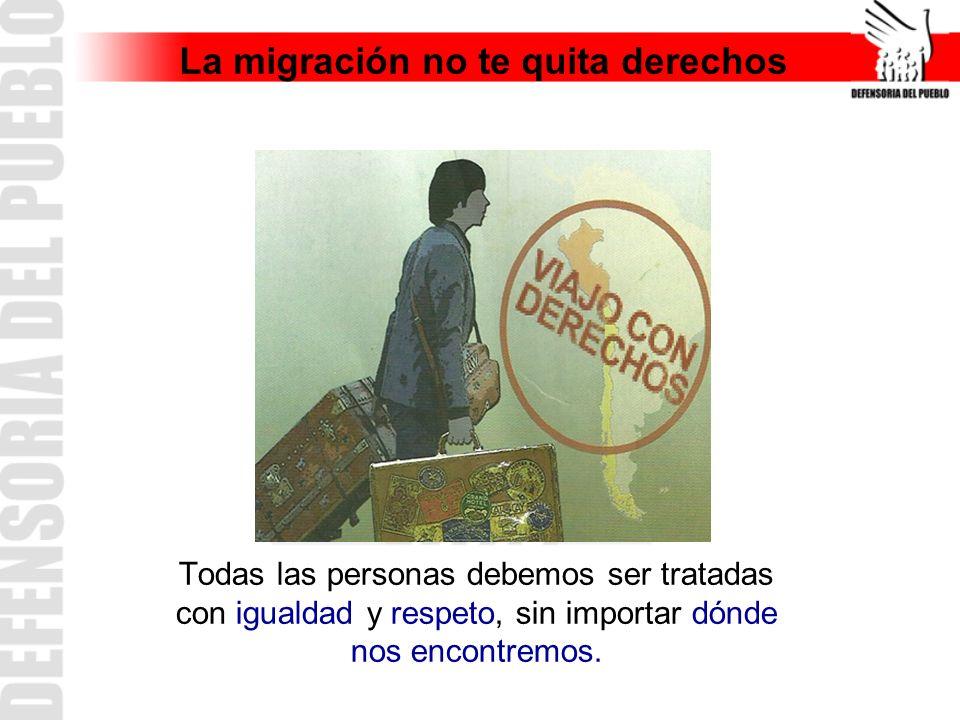La migración no te quita derechos Todas las personas debemos ser tratadas con igualdad y respeto, sin importar dónde nos encontremos.
