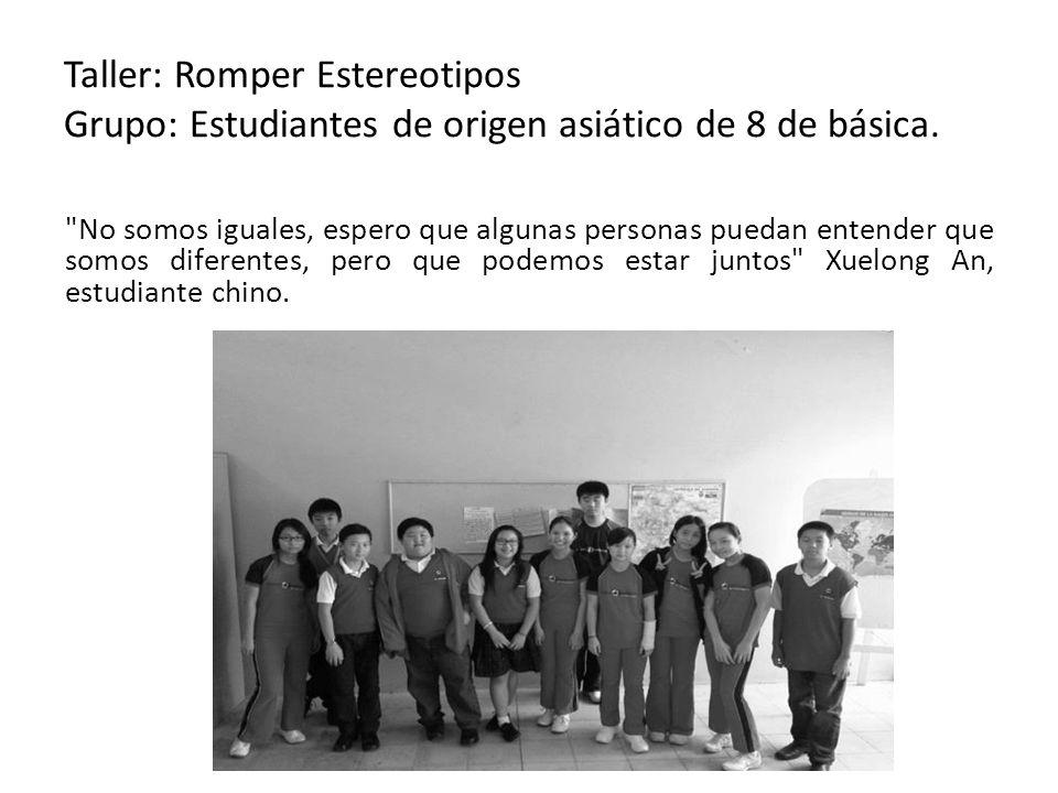 Taller: Romper Estereotipos Grupo: Estudiantes de origen asiático de 8 de básica.