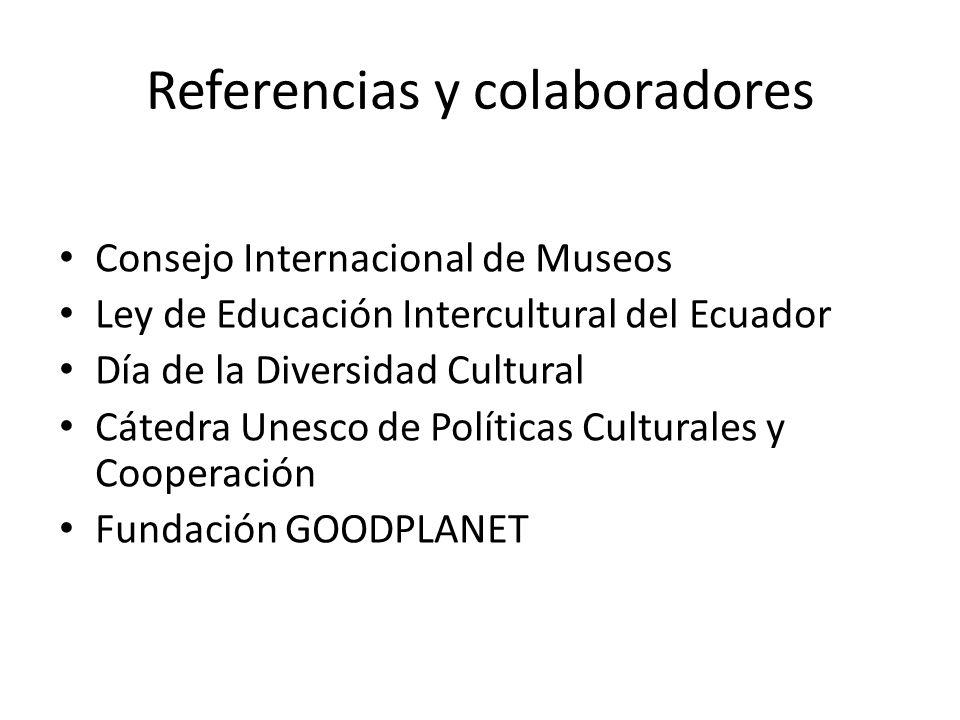Referencias y colaboradores Consejo Internacional de Museos Ley de Educación Intercultural del Ecuador Día de la Diversidad Cultural Cátedra Unesco de