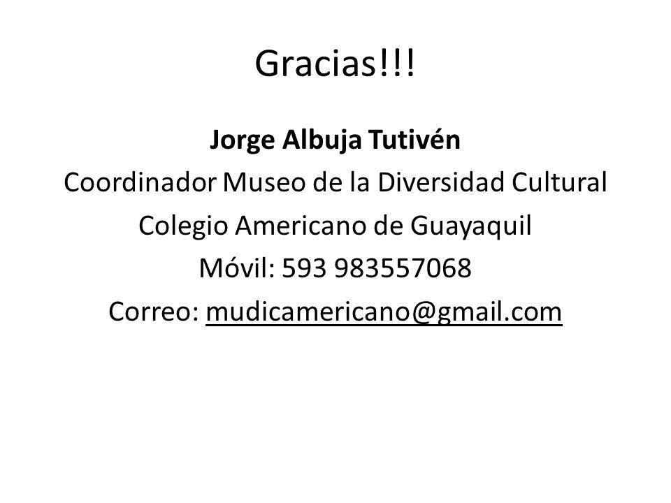 Gracias!!! Jorge Albuja Tutivén Coordinador Museo de la Diversidad Cultural Colegio Americano de Guayaquil Móvil: 593 983557068 Correo: mudicamericano