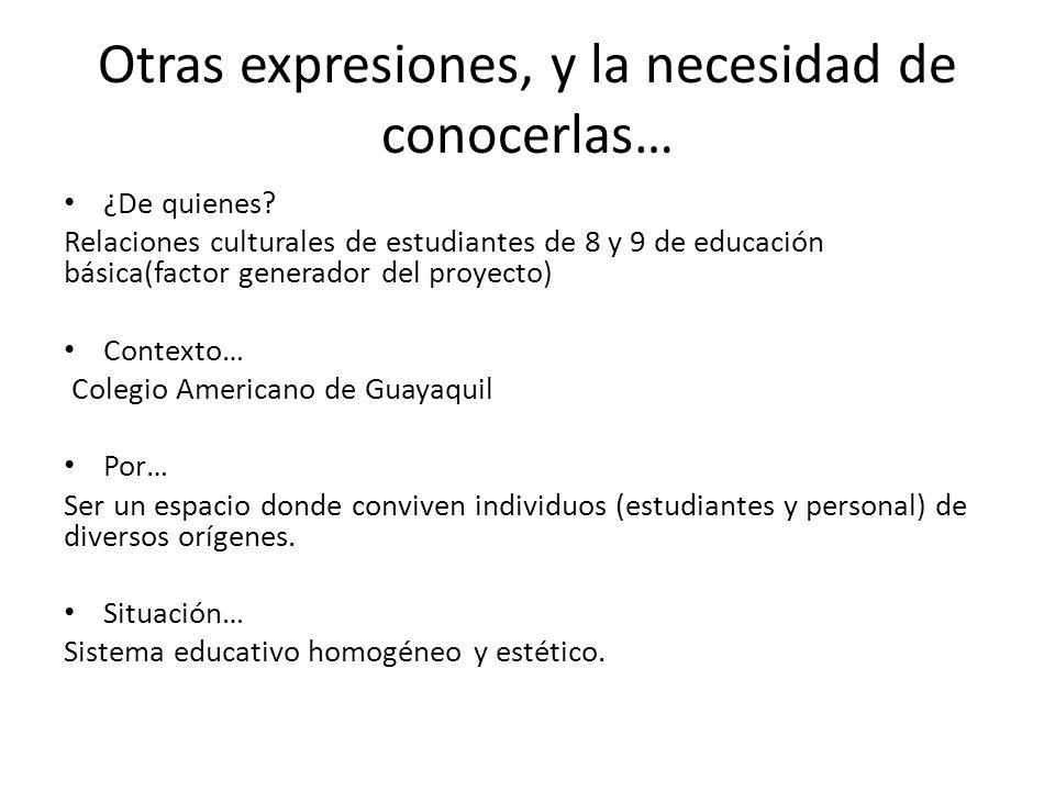 Otras expresiones, y la necesidad de conocerlas… ¿De quienes? Relaciones culturales de estudiantes de 8 y 9 de educación básica(factor generador del p