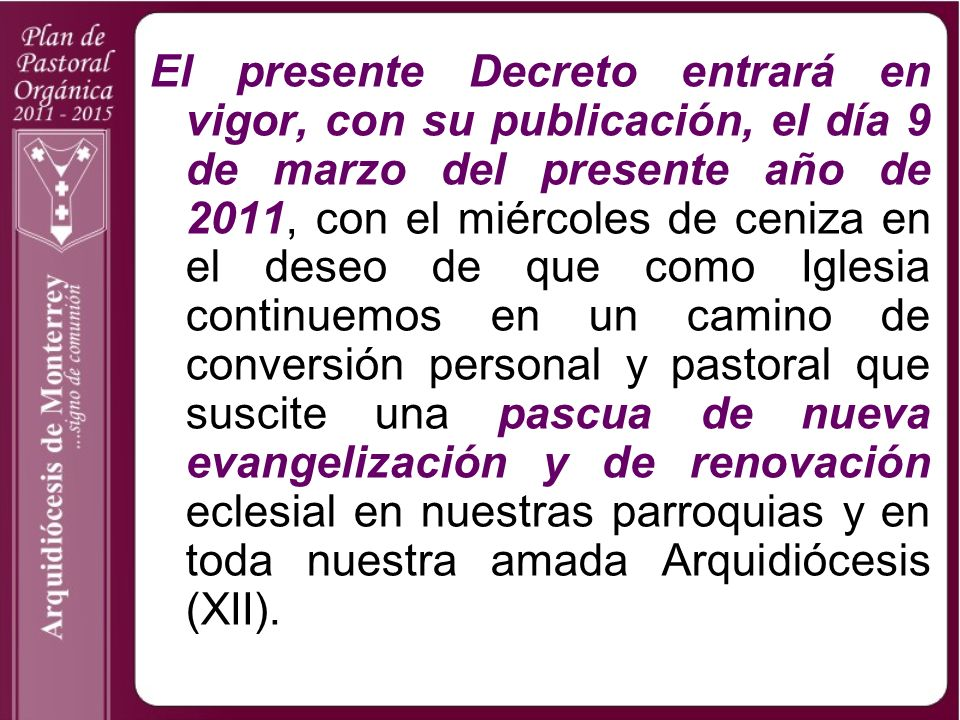 En el proceso eclesial emprendido se obtuvieron resultados muy concretos y que nos sirvieron para revalorar la Misión, la Visión, el Objetivo General así como las Líneas de Acción que ya teníamos y que iluminados a su vez por el Documento de Aparecida, nos permitieron avanzar hacia la realización de la que ha sido nuestra Sexta Asamblea Eclesial Diocesana celebrada los días 29 y 30 de Noviembre y el 01 de Diciembre de 2010, en la que hemos obtenido las Metas y las Acciones para la elaboración del Plan de Pastoral Orgánica para el quinquenio pastoral del 2011-2015, cuyos resultados iremos presentando en los siguientes apartados de este Documento (n.