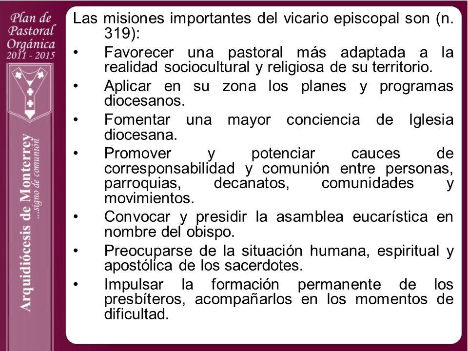 Las misiones importantes del vicario episcopal son (n. 319): Favorecer una pastoral más adaptada a la realidad sociocultural y religiosa de su territo