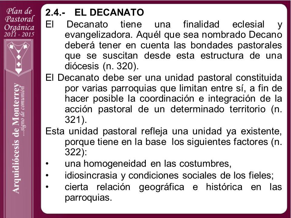 2.4.-EL DECANATO El Decanato tiene una finalidad eclesial y evangelizadora. Aquél que sea nombrado Decano deberá tener en cuenta las bondades pastoral
