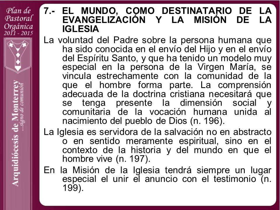 7.- EL MUNDO, COMO DESTINATARIO DE LA EVANGELIZACIÓN Y LA MISIÓN DE LA IGLESIA La voluntad del Padre sobre la persona humana que ha sido conocida en e