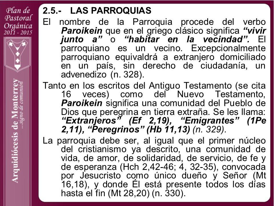 2.5.-LAS PARROQUIAS El nombre de la Parroquia procede del verbo Paroikein que en el griego clásico significa vivir junto a o habitar en la vecindad. E