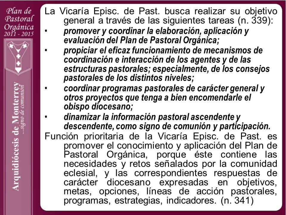 La Vicaría Episc. de Past. busca realizar su objetivo general a través de las siguientes tareas (n. 339): promover y coordinar la elaboración, aplicac