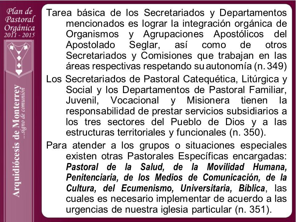 Tarea básica de los Secretariados y Departamentos mencionados es lograr la integración orgánica de Organismos y Agrupaciones Apostólicos del Apostolad