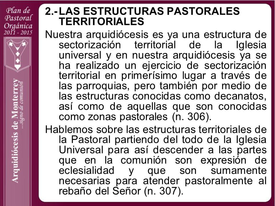 2.-LAS ESTRUCTURAS PASTORALES TERRITORIALES Nuestra arquidiócesis es ya una estructura de sectorización territorial de la Iglesia universal y en nuest