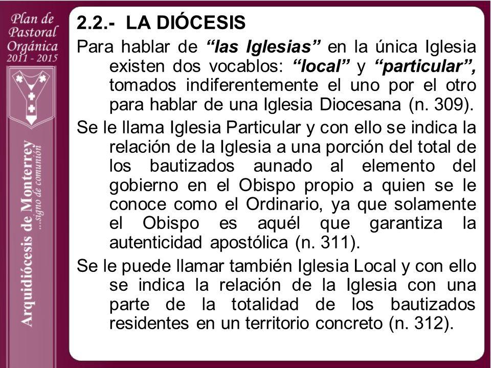2.2.-LA DIÓCESIS Para hablar de las Iglesias en la única Iglesia existen dos vocablos: local y particular, tomados indiferentemente el uno por el otro