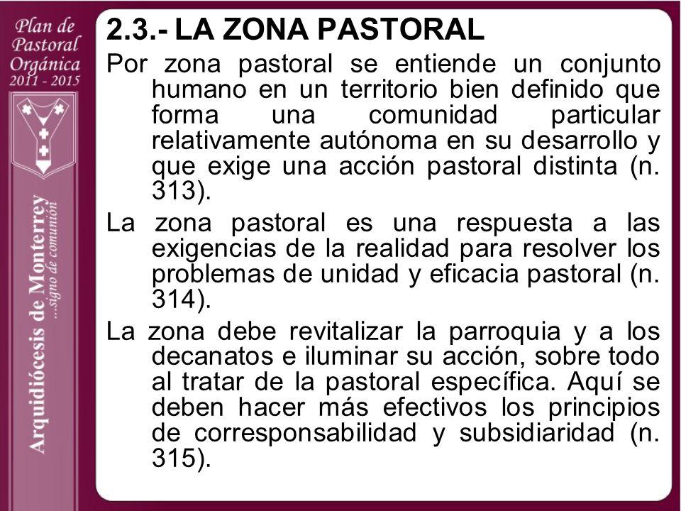 2.3.-LA ZONA PASTORAL Por zona pastoral se entiende un conjunto humano en un territorio bien definido que forma una comunidad particular relativamente