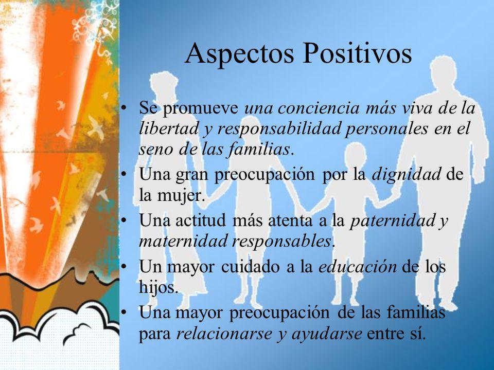 Aspectos Positivos Se promueve una conciencia más viva de la libertad y responsabilidad personales en el seno de las familias. Una gran preocupación p