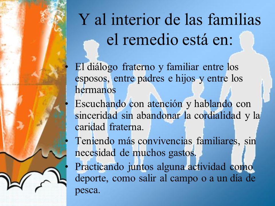Y al interior de las familias el remedio está en: El diálogo fraterno y familiar entre los esposos, entre padres e hijos y entre los hermanos Escuchan