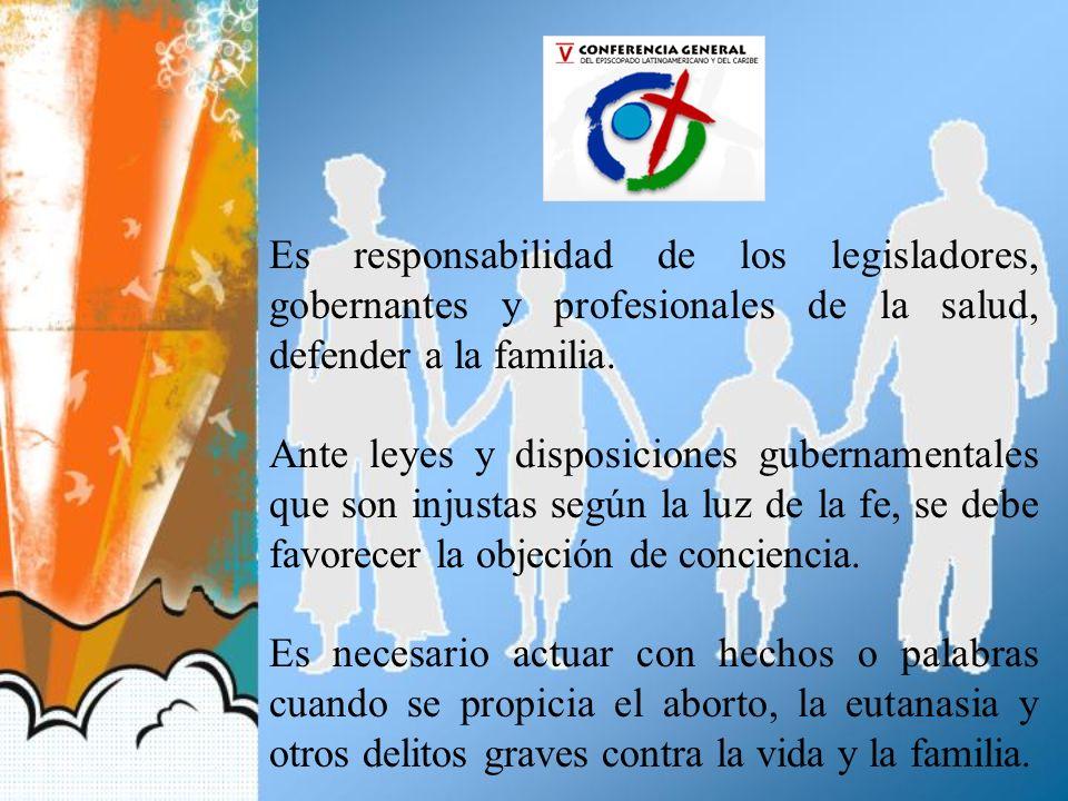 Es responsabilidad de los legisladores, gobernantes y profesionales de la salud, defender a la familia. Ante leyes y disposiciones gubernamentales que