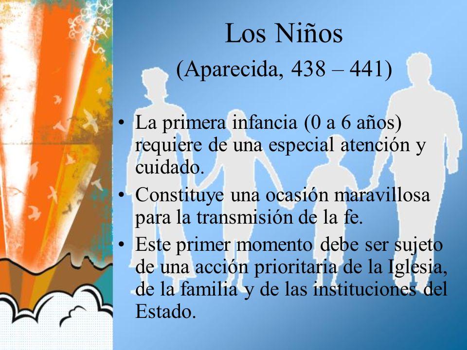 Los Niños (Aparecida, 438 – 441) La primera infancia (0 a 6 años) requiere de una especial atención y cuidado. Constituye una ocasión maravillosa para