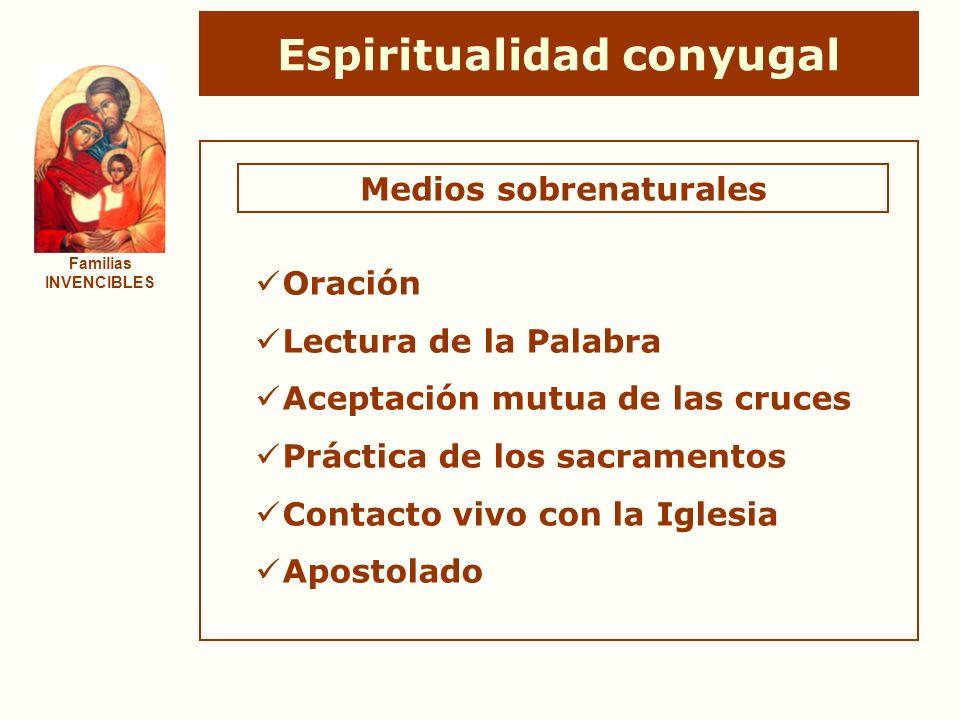 Espiritualidad conyugal Familias INVENCIBLES Medios sobrenaturales Oración Lectura de la Palabra Aceptación mutua de las cruces Práctica de los sacram