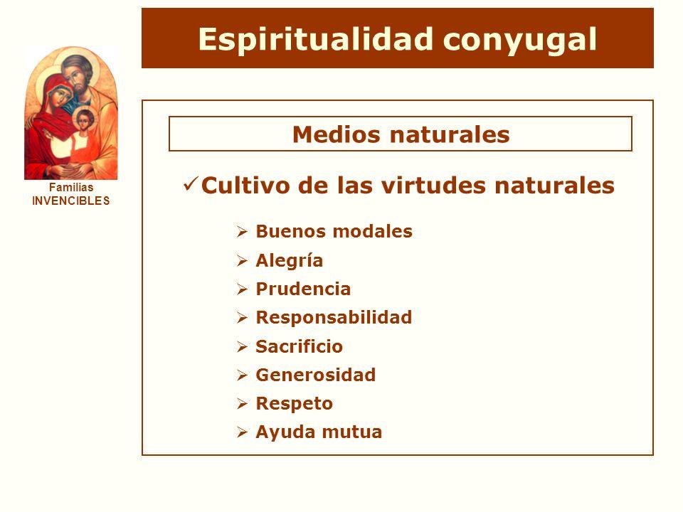 Espiritualidad conyugal Familias INVENCIBLES Medios naturales Cultivo de las virtudes naturales Buenos modales Alegría Prudencia Responsabilidad Sacri