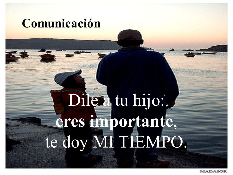 Dile a tu hijo: eres importante, te doy MI TIEMPO. Comunicación