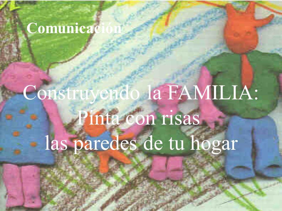 Construyendo la FAMILIA: Pinta con risas las paredes de tu hogar Comunicación