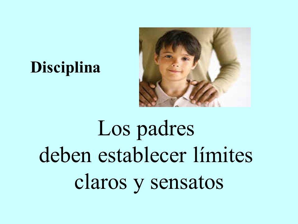 Los padres deben establecer límites claros y sensatos Disciplina