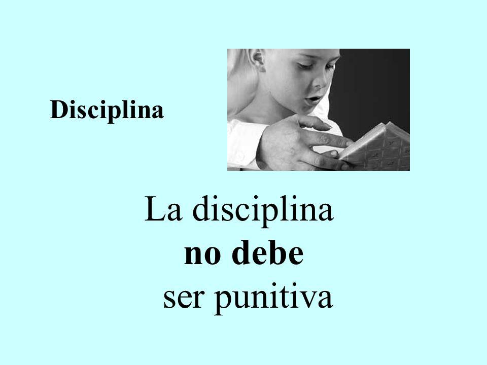 La disciplina no debe ser punitiva Disciplina