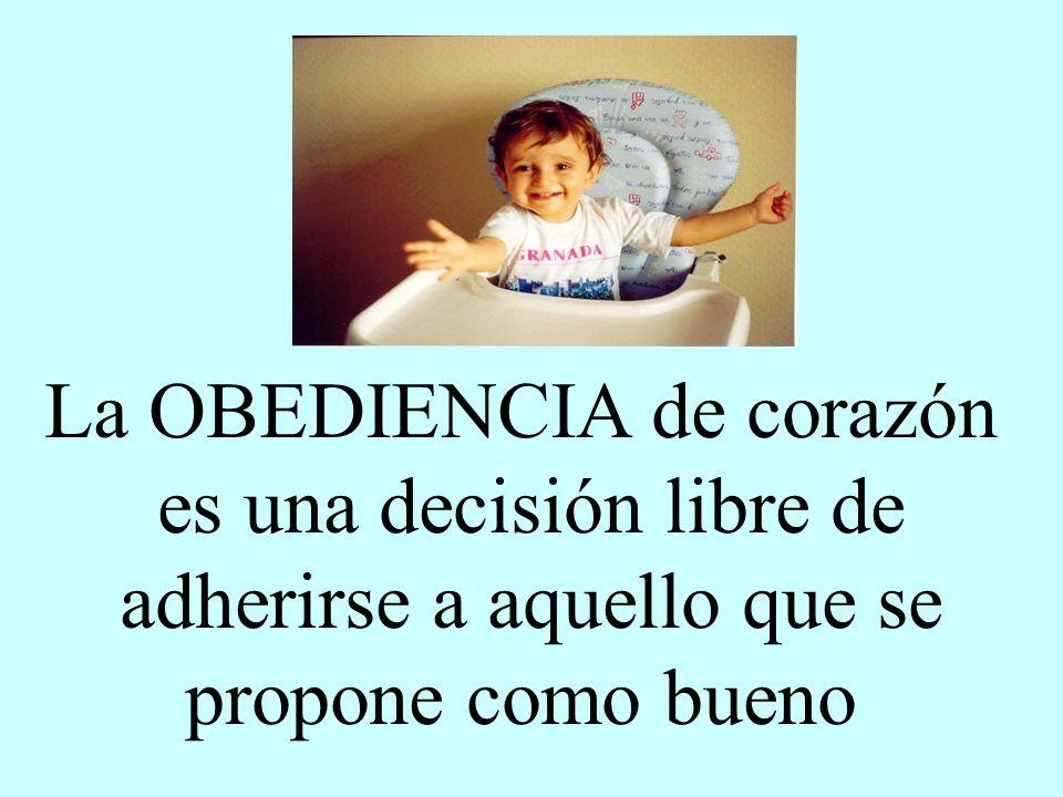 La OBEDIENCIA de corazón es una decisión libre de adherirse a aquello que se propone como bueno