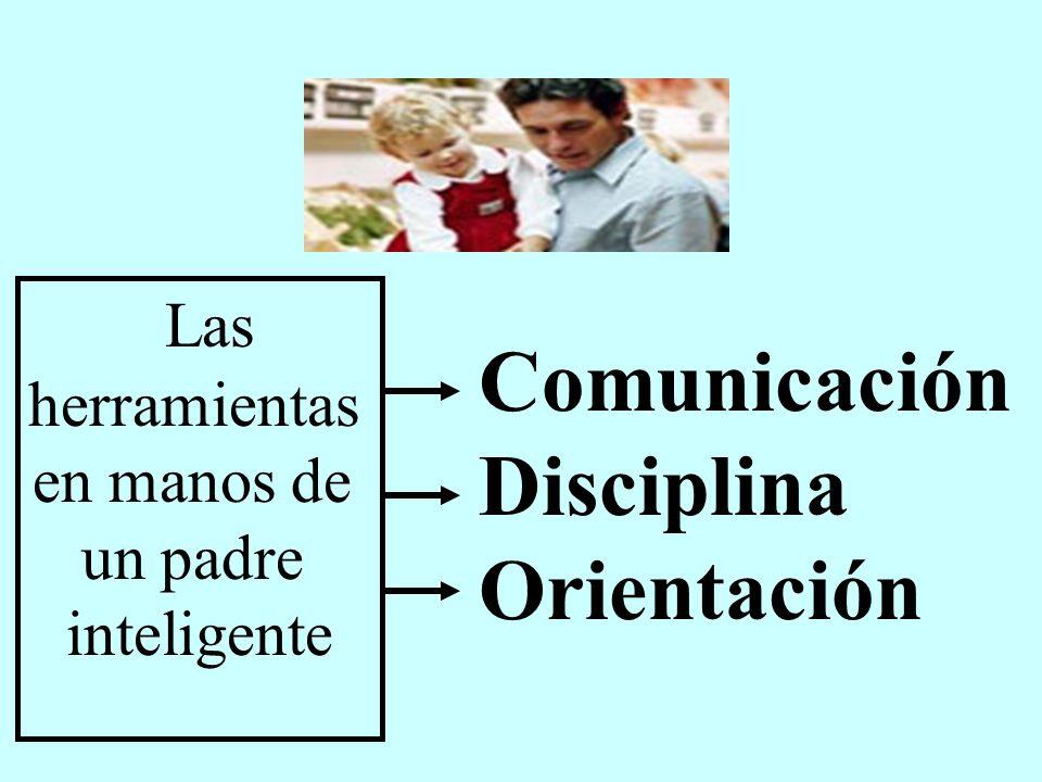 Comunicación Disciplina Orientación Las herramientas en manos de un padre inteligente