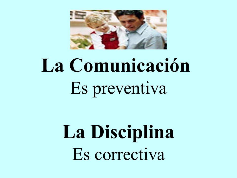 La Comunicación Es preventiva La Disciplina Es correctiva