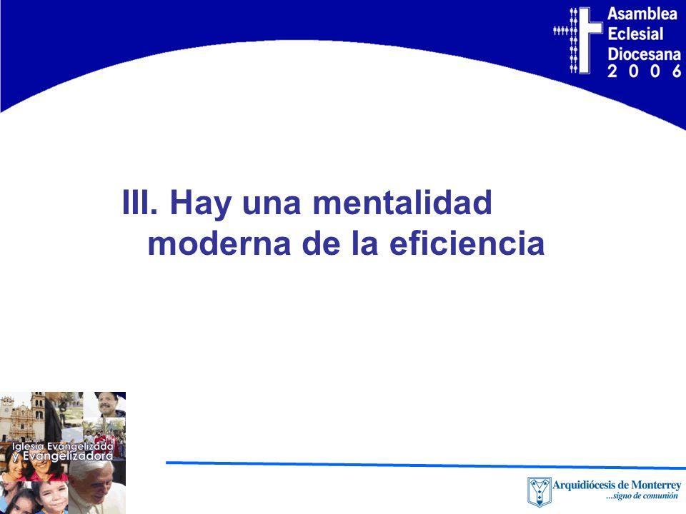 III. Hay una mentalidad moderna de la eficiencia