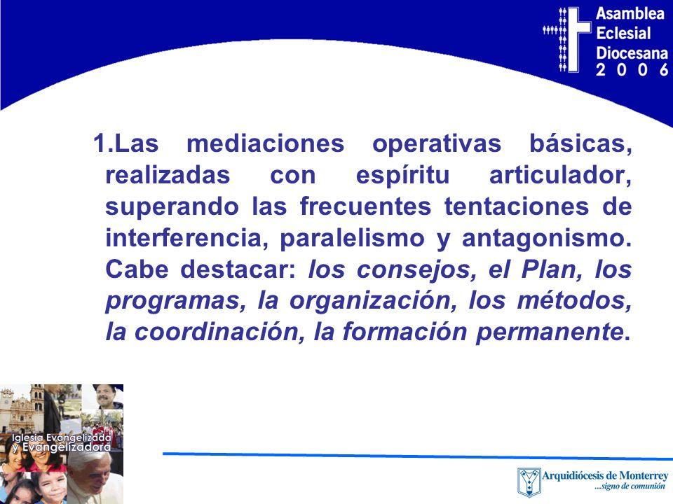 1.Las mediaciones operativas básicas, realizadas con espíritu articulador, superando las frecuentes tentaciones de interferencia, paralelismo y antagonismo.