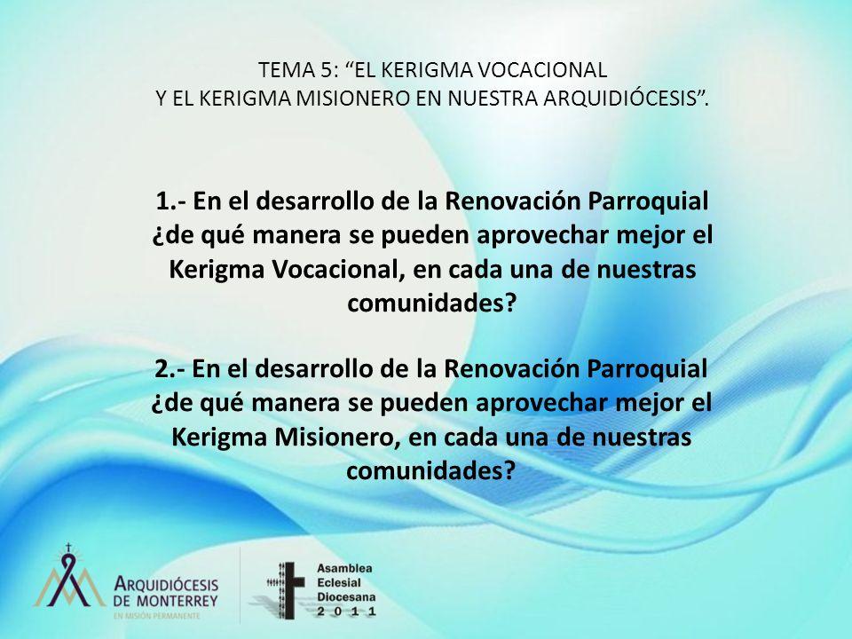 TEMA 5: EL KERIGMA VOCACIONAL Y EL KERIGMA MISIONERO EN NUESTRA ARQUIDIÓCESIS. 1.- En el desarrollo de la Renovación Parroquial ¿de qué manera se pued