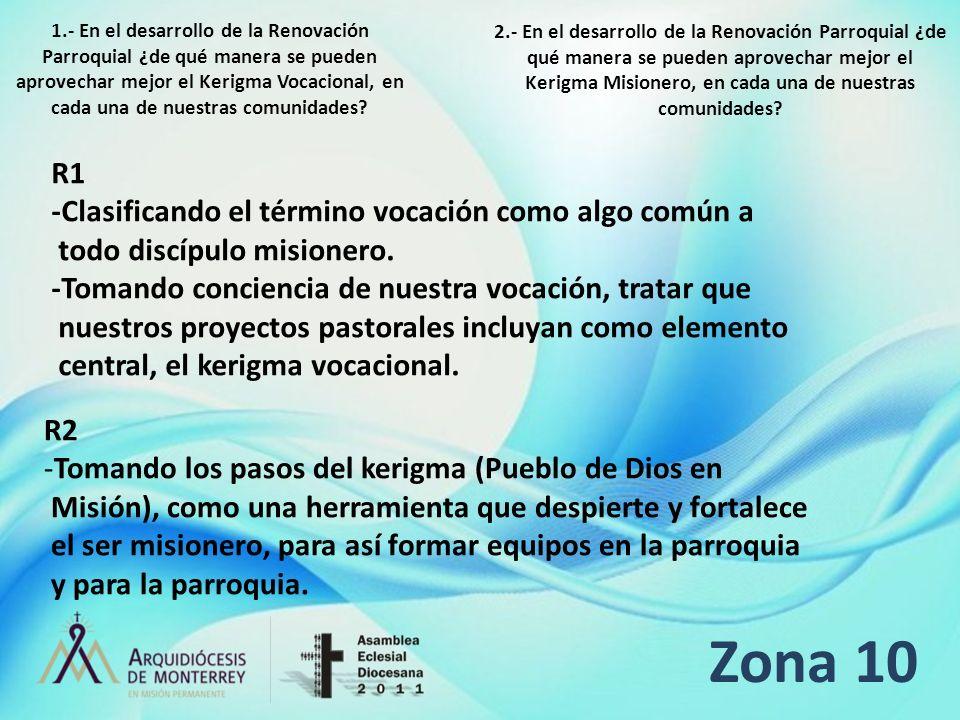 Zona 10 R1 -Clasificando el término vocación como algo común a todo discípulo misionero. -Tomando conciencia de nuestra vocación, tratar que nuestros
